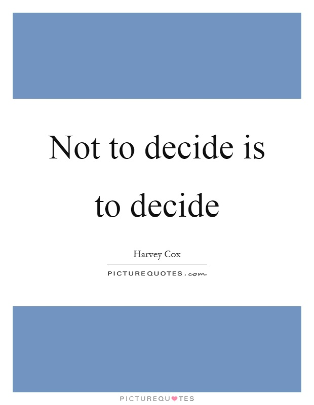 Not to decide is to decide Picture Quote #1
