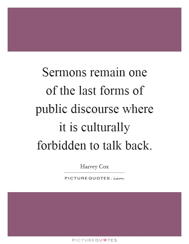 Sermons remain one of the last forms of public discourse where it is culturally forbidden to talk back Picture Quote #1