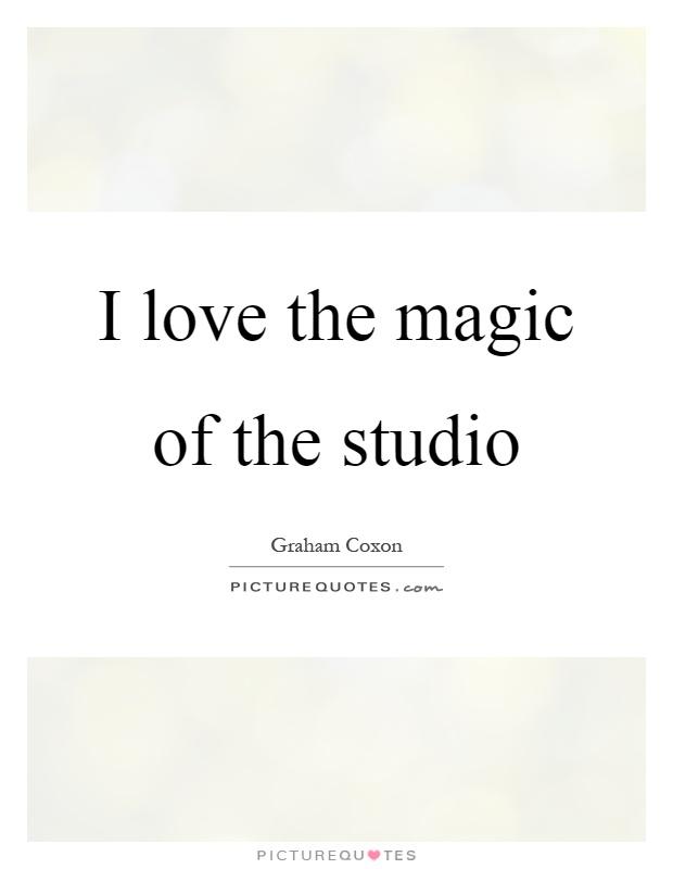 I love the magic of the studio Picture Quote #1