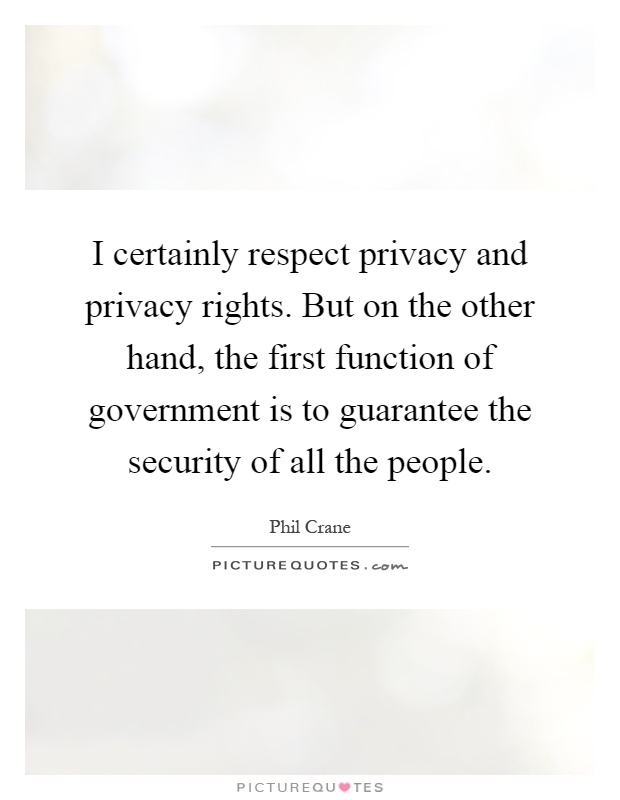 I certainly respect privacy and privacy rights. But on the ...