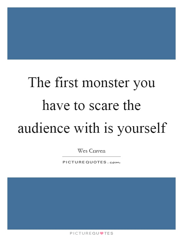 The first monster you have to scare the audience with is yourself Picture Quote #1