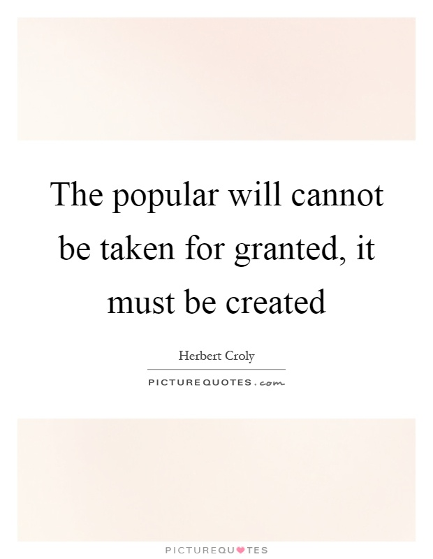 The popular will cannot be taken for granted, it must be created Picture Quote #1