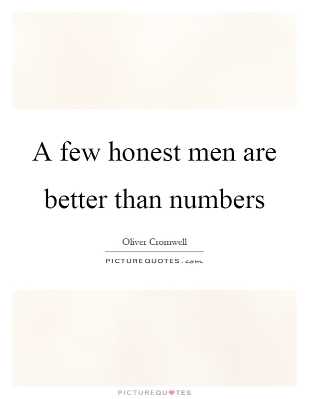 A few honest men are better than numbers Picture Quote #1
