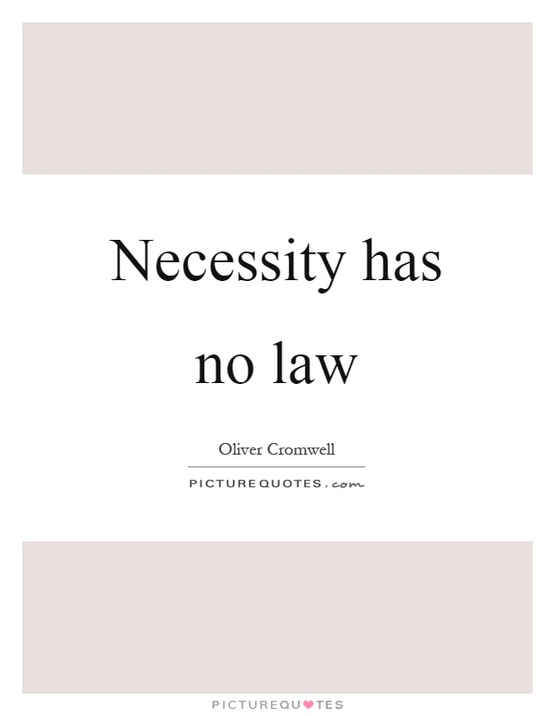 Necessity has no law Picture Quote #1