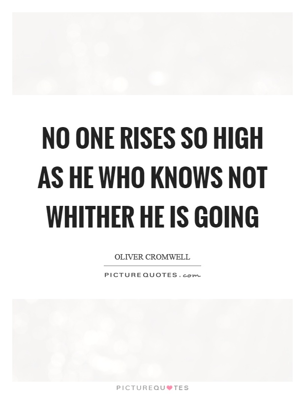 No one rises so high as he who knows not whither he is going Picture Quote #1
