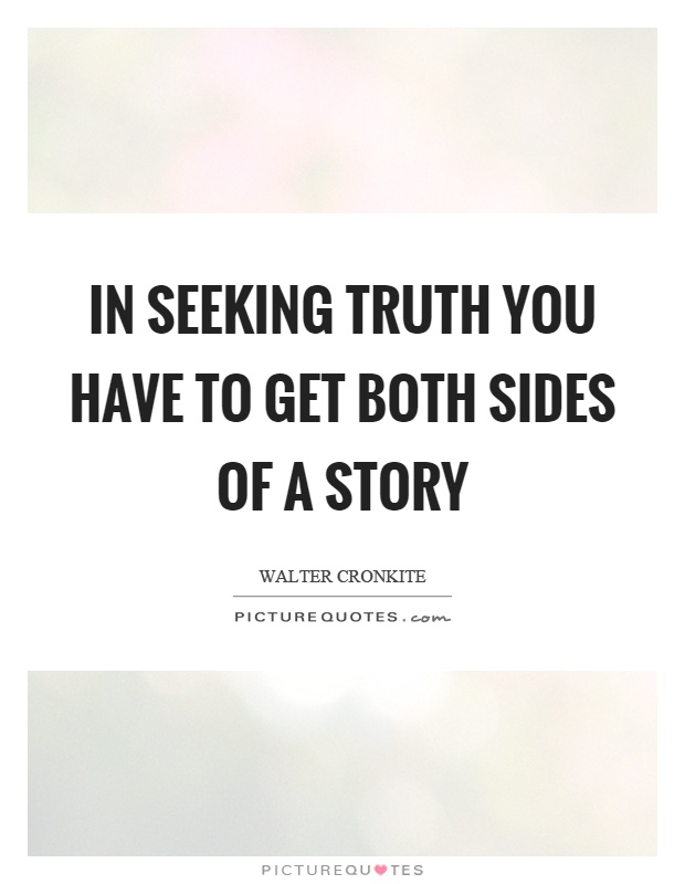 In seeking truth you have to get both sides of a story Picture Quote #1