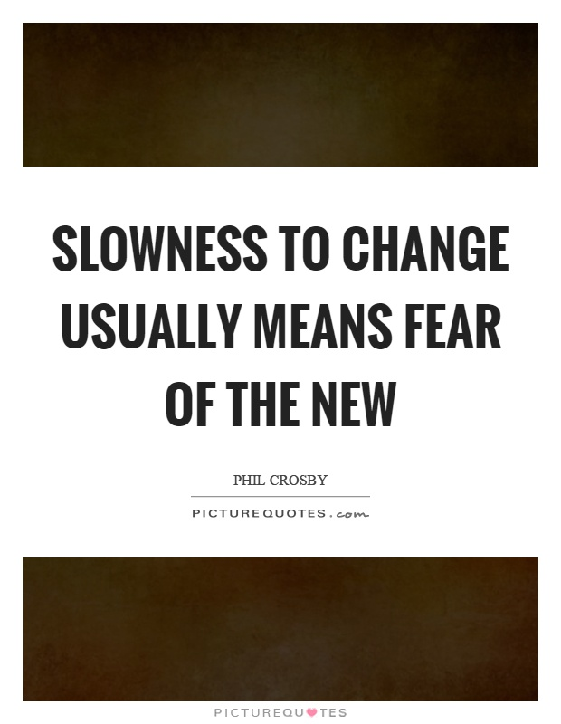 Slowness to change usually means fear of the new Picture Quote #1