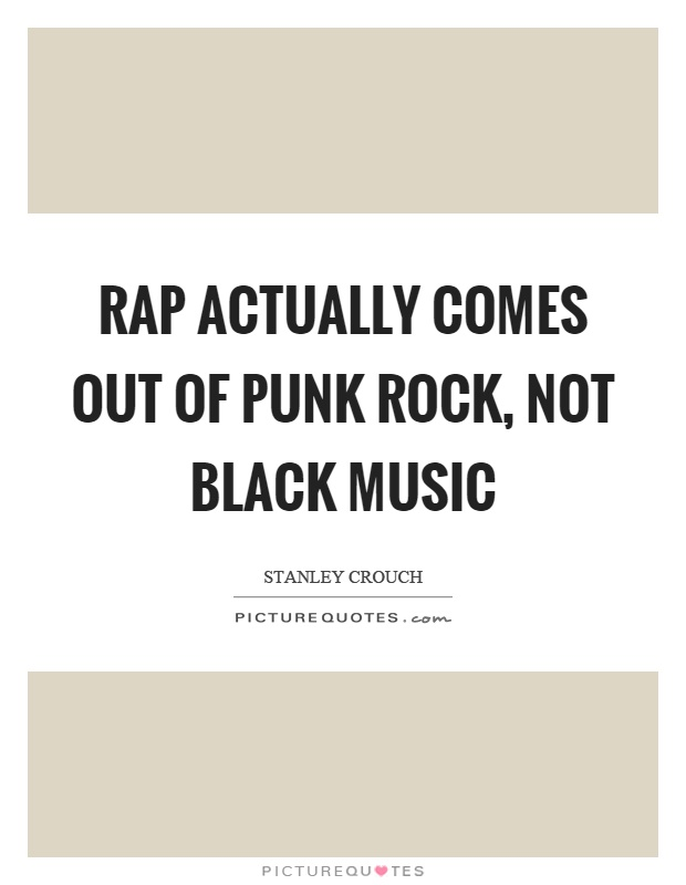 Rap actually comes out of punk rock, not black music Picture Quote #1