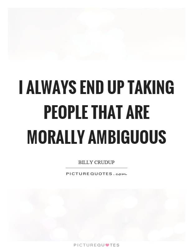 I always end up taking people that are morally ambiguous Picture Quote #1
