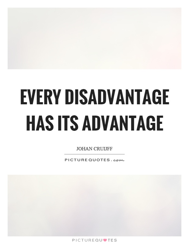 Every disadvantage has its advantage Picture Quote #1