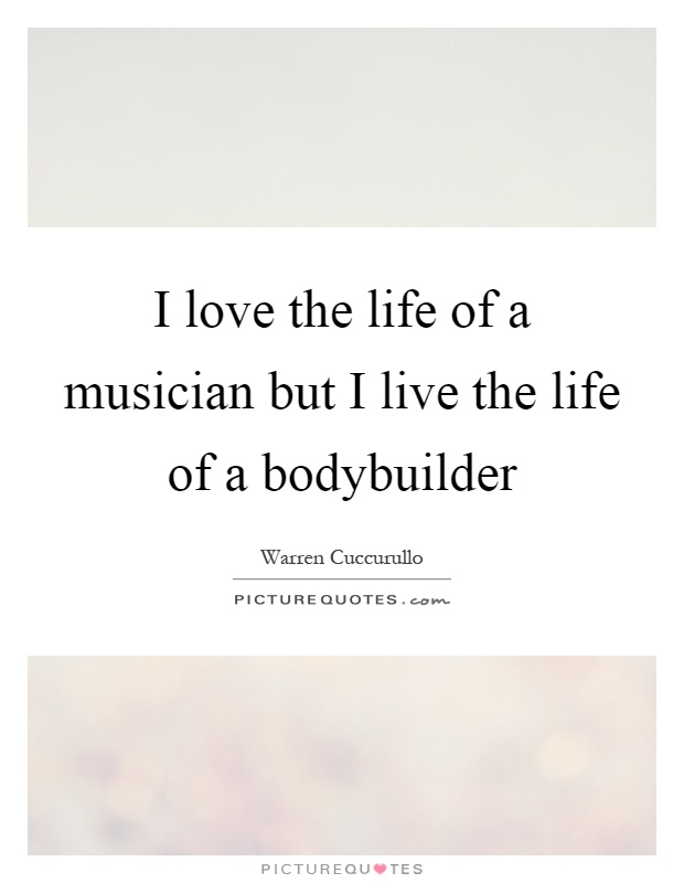 I love the life of a musician but I live the life of a bodybuilder Picture Quote #1