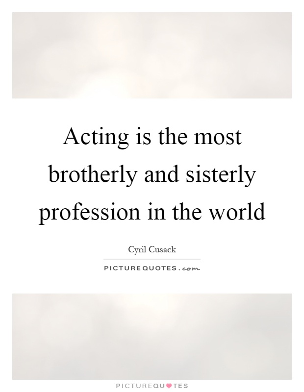 Acting is the most brotherly and sisterly profession in the world Picture Quote #1