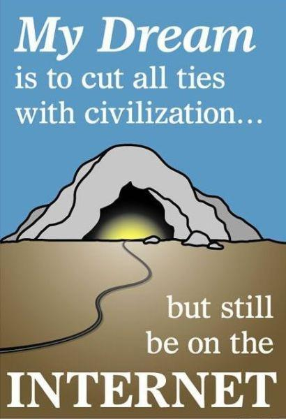 My dream is to cut all ties with civilization... but still be on the internet Picture Quote #1