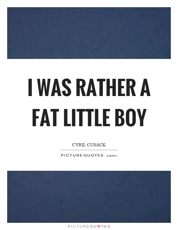 I was rather a fat little boy Picture Quote #1