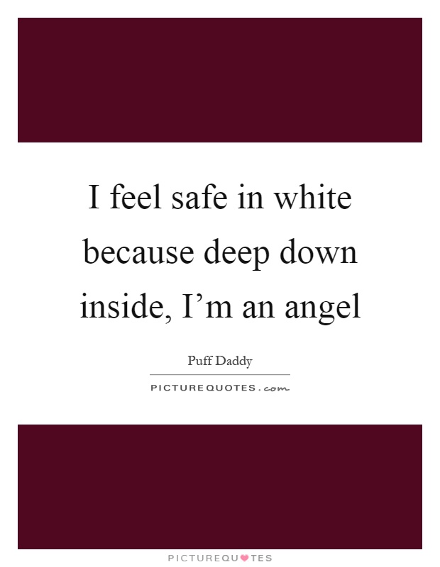 I feel safe in white because deep down inside, I'm an angel Picture Quote #1