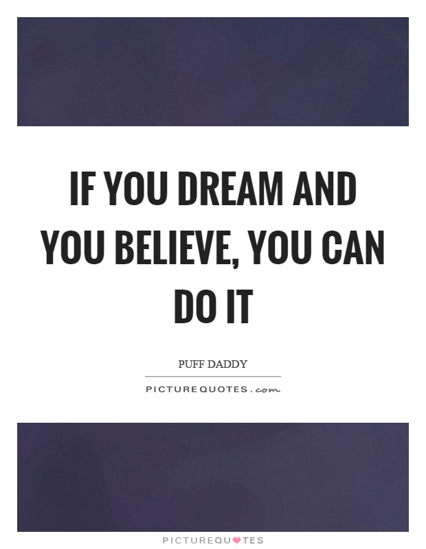If you dream and you believe, you can do it Picture Quote #1