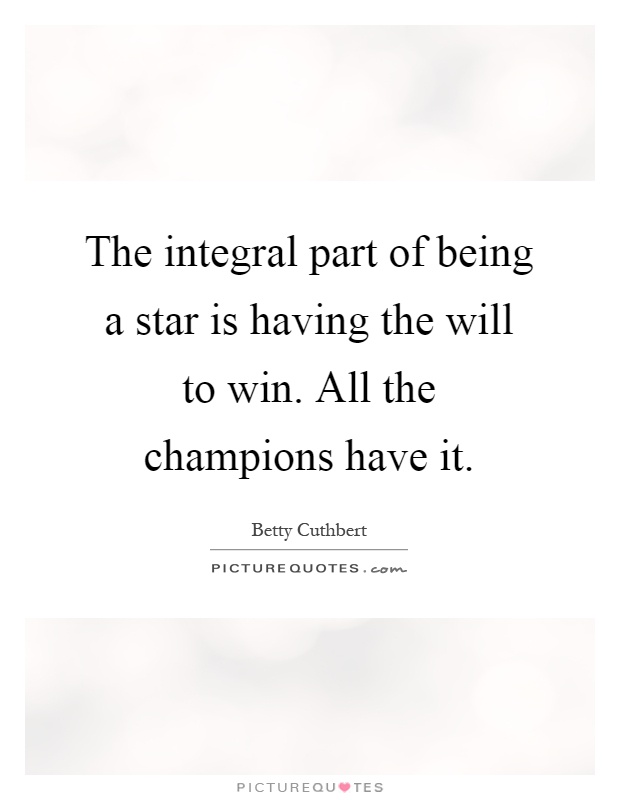 The integral part of being a star is having the will to win. All the champions have it Picture Quote #1