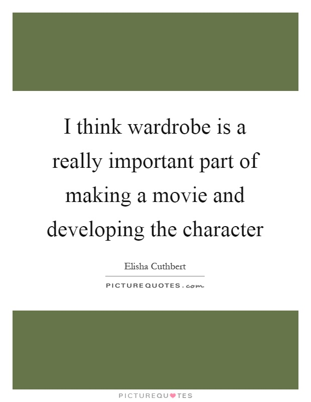 I think wardrobe is a really important part of making a movie and developing the character Picture Quote #1