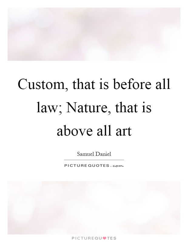 Custom, that is before all law; Nature, that is above all art Picture Quote #1