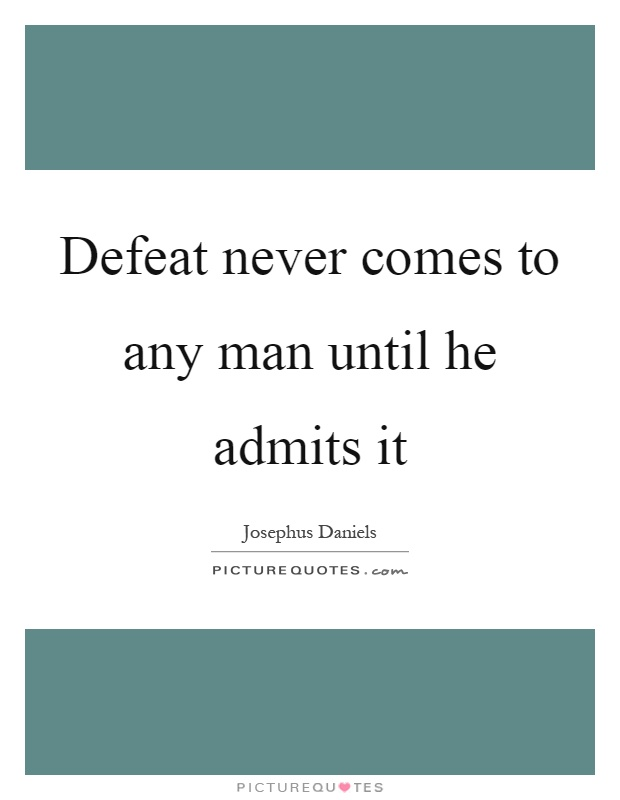 Defeat never comes to any man until he admits it Picture Quote #1