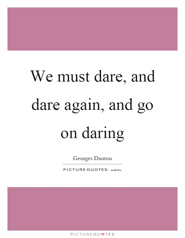 We must dare, and dare again, and go on daring Picture Quote #1