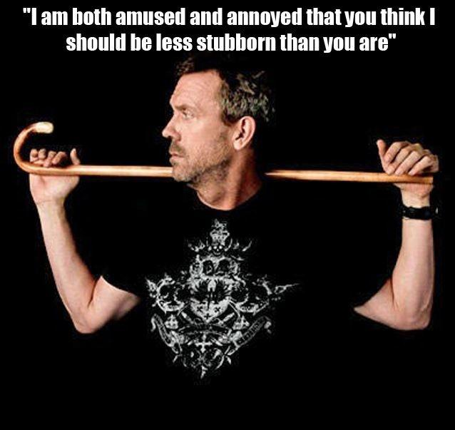 I am both amused and annoyed that you think I should be less stubborn than you are Picture Quote #1