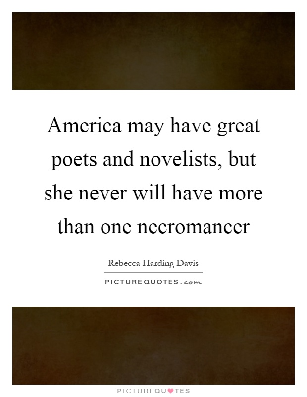 America may have great poets and novelists, but she never will have more than one necromancer Picture Quote #1