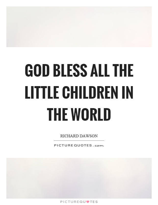 God bless all the little children in the world Picture Quote #1