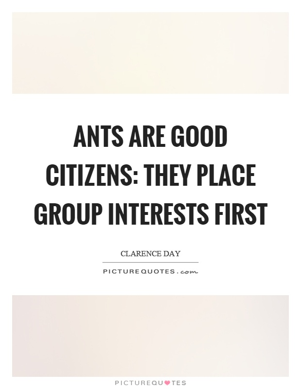 Ants are good citizens: they place group interests first Picture Quote #1