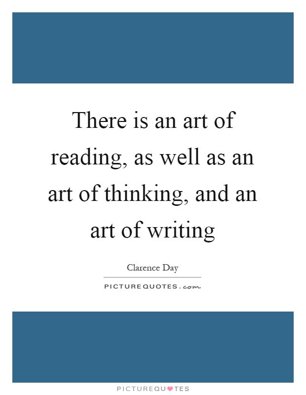 There is an art of reading, as well as an art of thinking, and an art of writing Picture Quote #1
