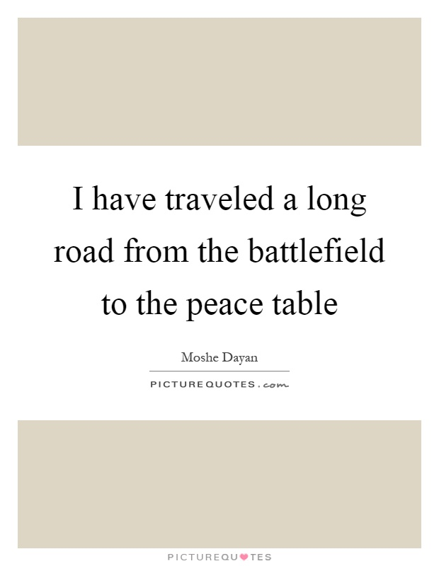 I have traveled a long road from the battlefield to the peace table Picture Quote #1