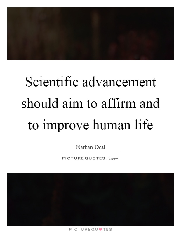 Scientific advancement should aim to affirm and to improve human life Picture Quote #1