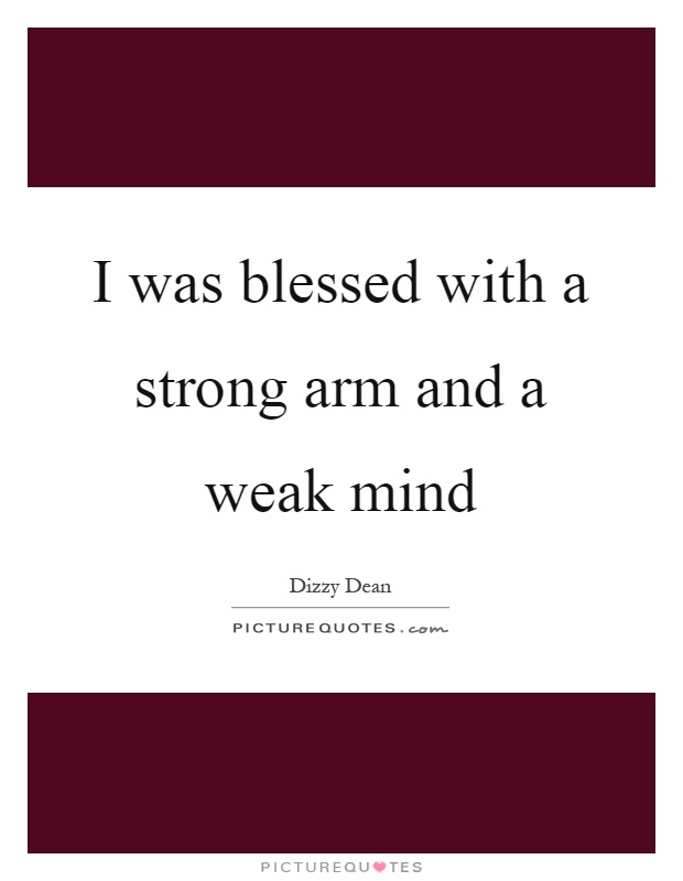 I was blessed with a strong arm and a weak mind Picture Quote #1