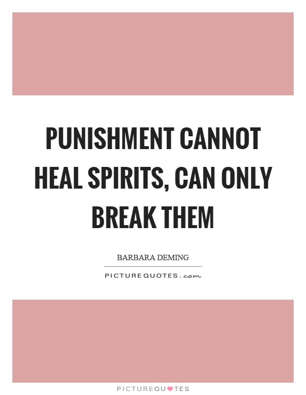 Punishment cannot heal spirits, can only break them Picture Quote #1