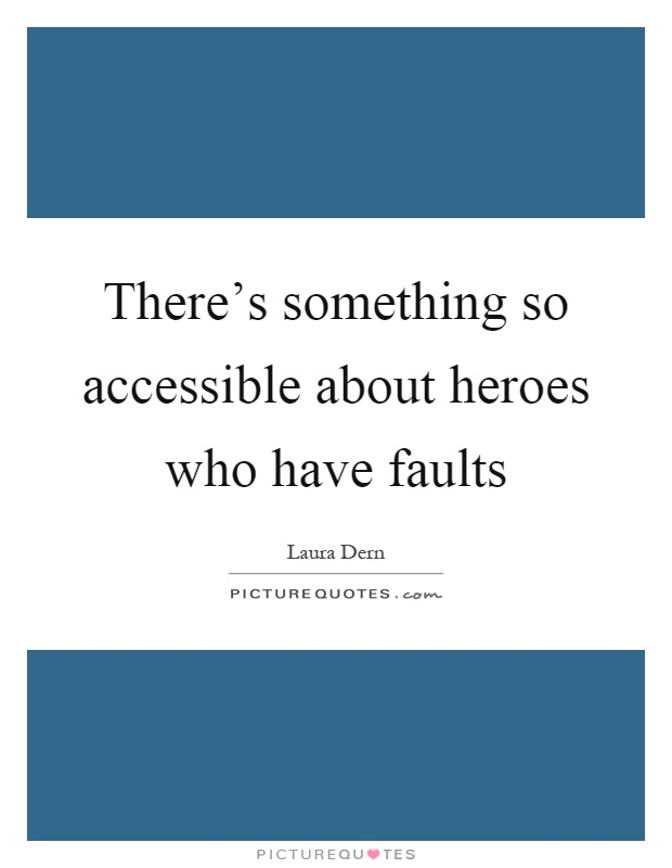 There's something so accessible about heroes who have faults Picture Quote #1
