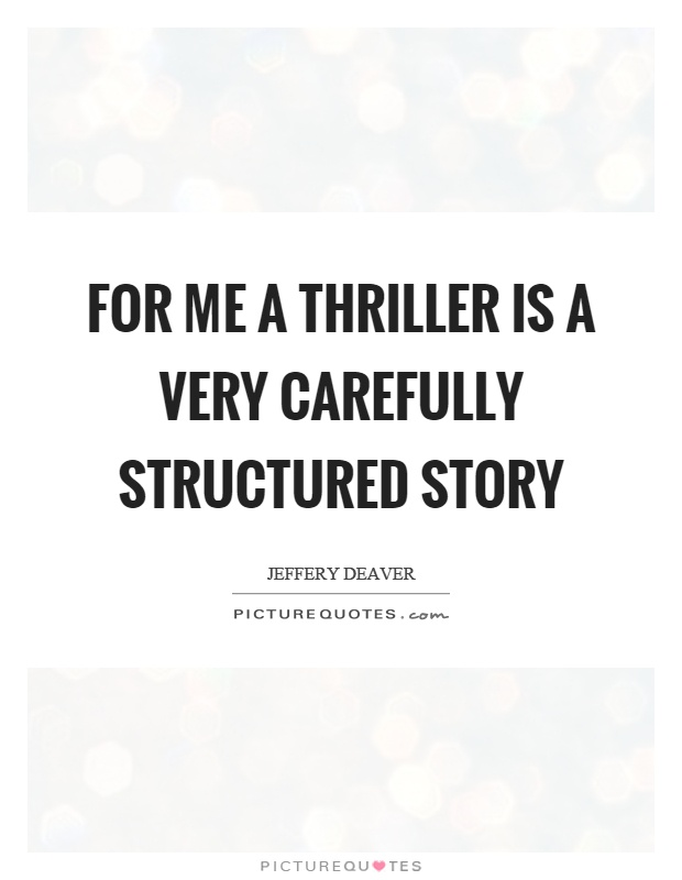 For me a thriller is a very carefully structured story Picture Quote #1