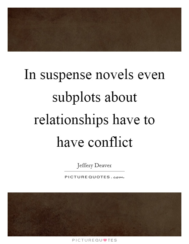 In suspense novels even subplots about relationships have to have conflict Picture Quote #1