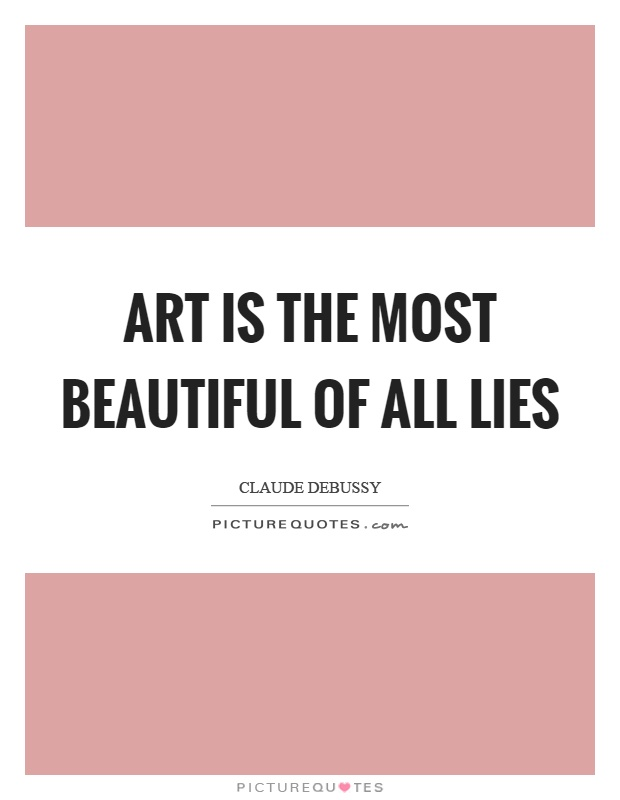 Art is the most beautiful of all lies Picture Quote #1