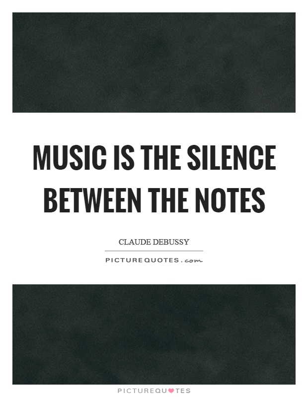 Music is the silence between the notes Picture Quote #1