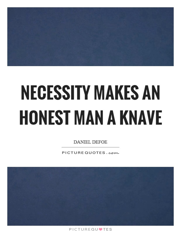 Necessity makes an honest man a knave Picture Quote #1