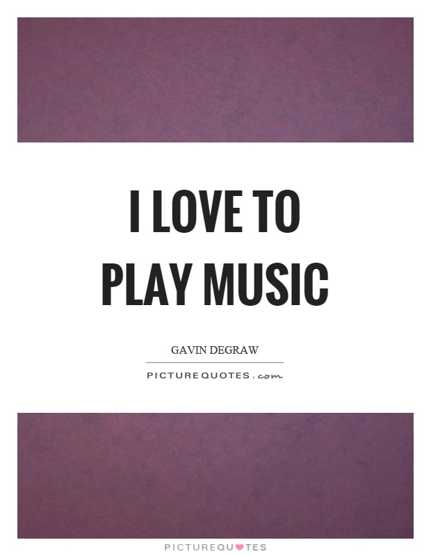 I love to play music Picture Quote #1