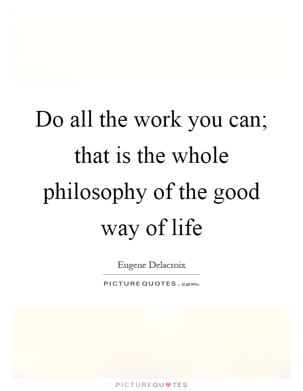 Do all the work you can; that is the whole philosophy of ...