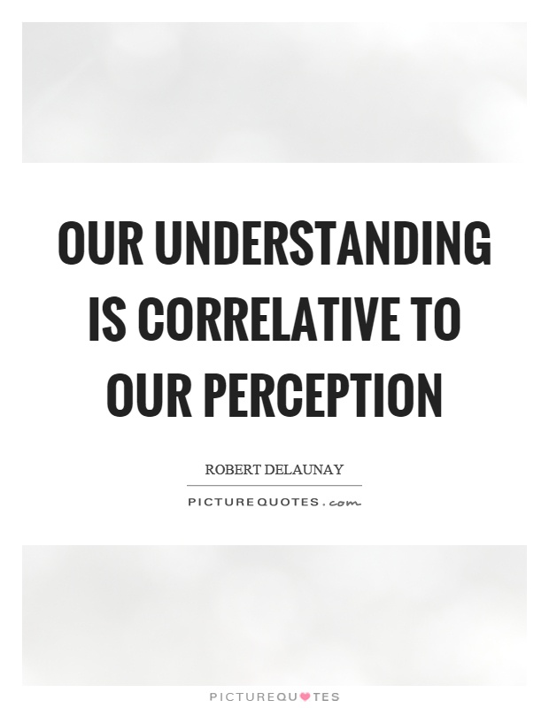 Our understanding is correlative to our perception Picture Quote #1