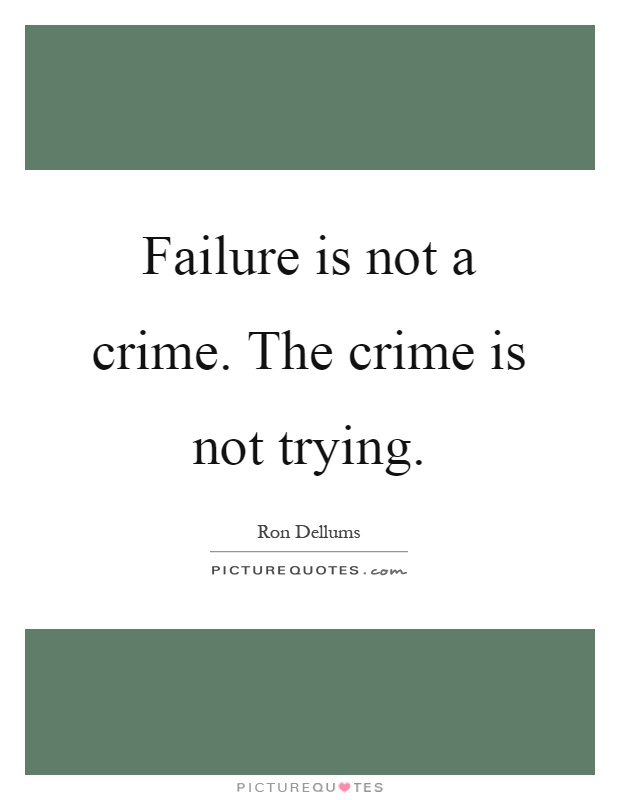 Failure is not a crime. The crime is not trying Picture Quote #1