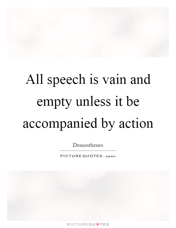 All speech is vain and empty unless it be accompanied by action Picture Quote #1