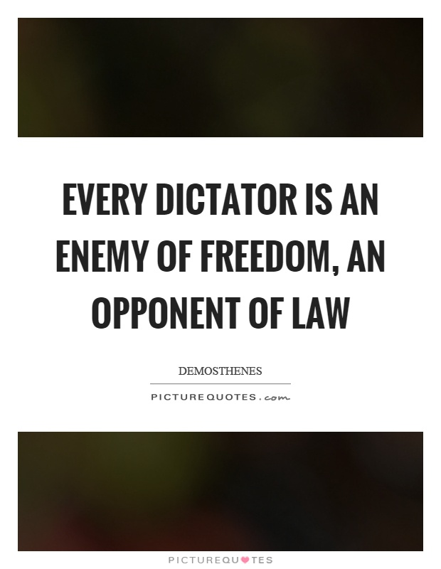Every dictator is an enemy of freedom, an opponent of law Picture Quote #1