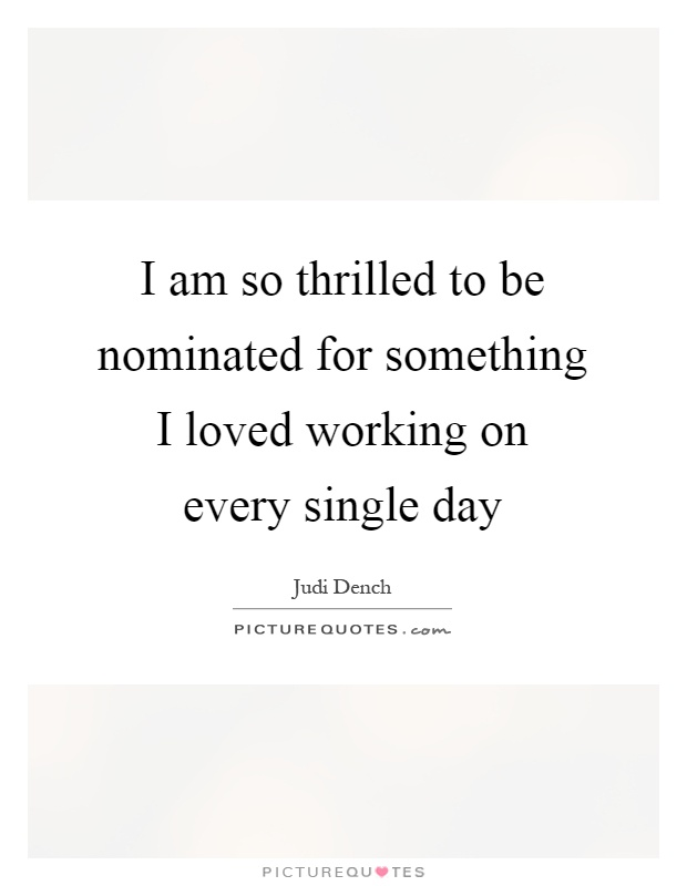 I am so thrilled to be nominated for something I loved working on every single day Picture Quote #1