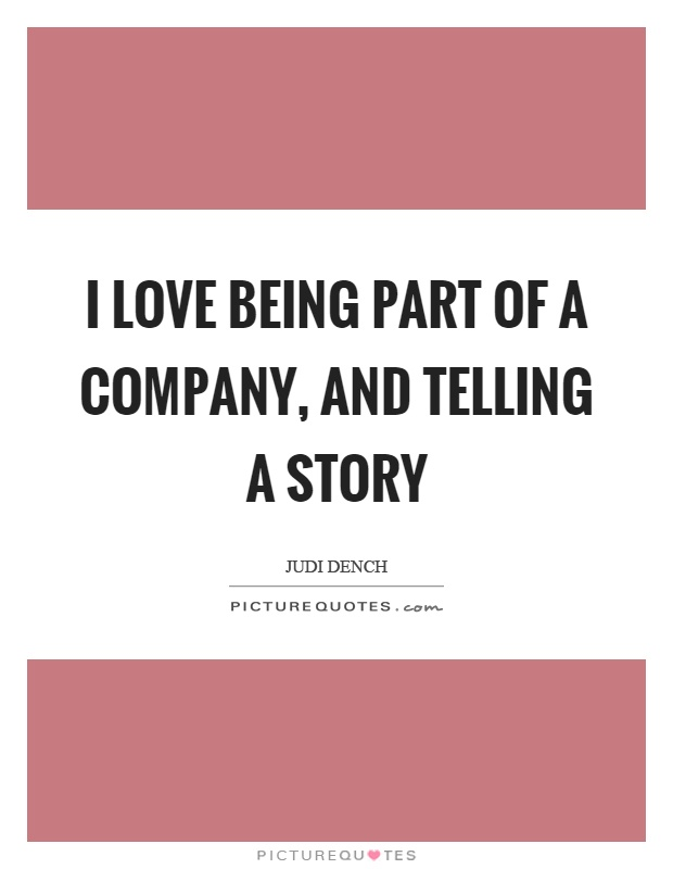 I love being part of a company, and telling a story Picture Quote #1