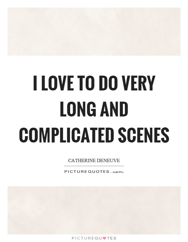 I love to do very long and complicated scenes Picture Quote #1