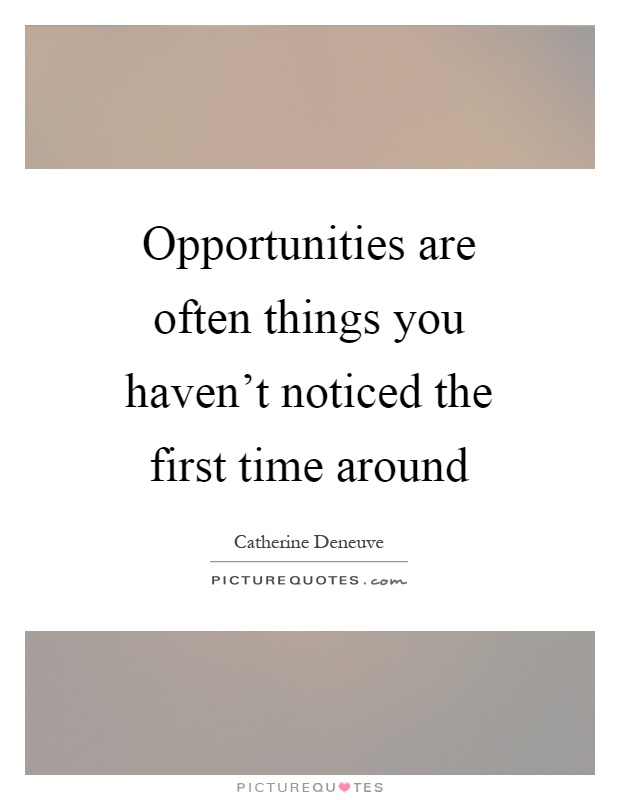 Opportunities are often things you haven't noticed the first time around Picture Quote #1